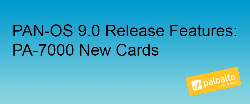 Graphic banner for PAN-OS 9.0 Release Features: PA-7000 New Cards