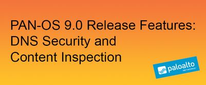 Graphic banner about PAN-OS 9.0 Release Features: dns security and content Inspection.