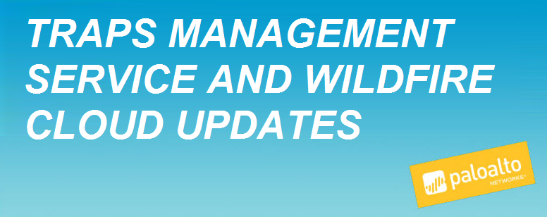 Traps Management Service and WildFire Cloud updates