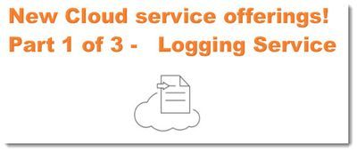 New Cloud service offerings! Part 1 of 3 - Logging Service