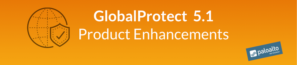 GlobalProtect  5.1 Product Enhancements.png