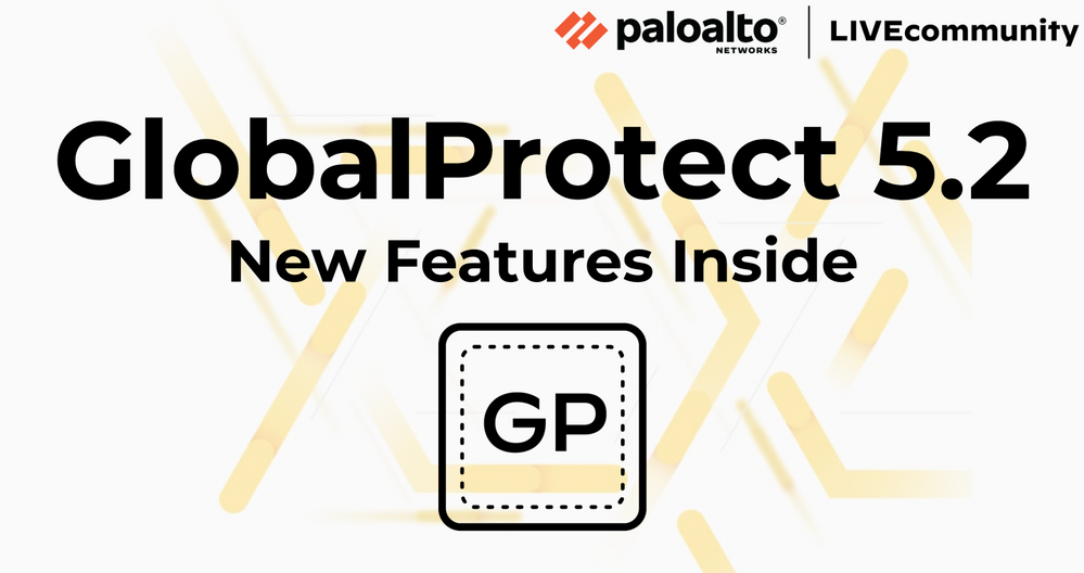 GlobalProtect 5.2 New Features Inside