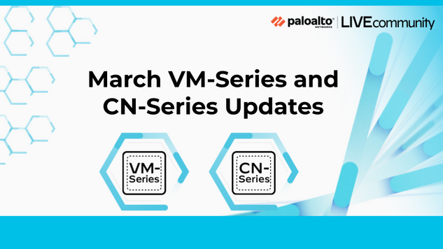 March VM-Series and CN-Series Updates
