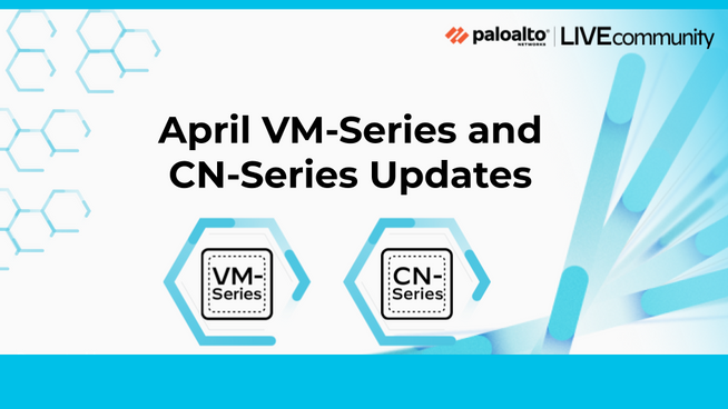 April VM-Series and CN-Series Updates